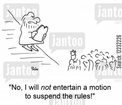 suspend cartoon humor: 'No, I will not entertain a motion to suspend the rules!'