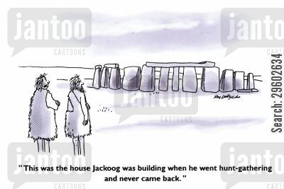 stone henge cartoon humor: 'This was the house Jackoog was building when he went hunt-gathering and never came back.'
