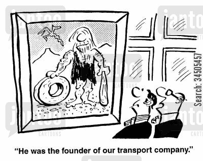inventor of the wheel cartoon humor: He was the founder of our transport company.