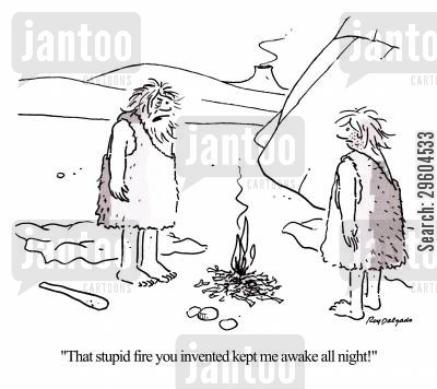 awake cartoon humor: 'That stupid fire you invtented kept me awake all night.'