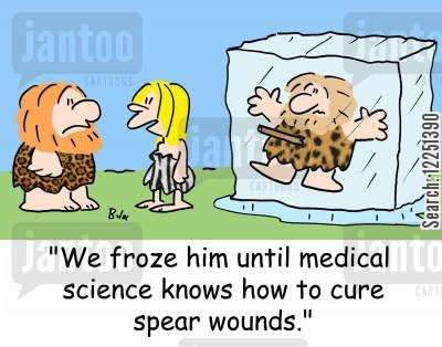 cryogenics cartoon humor: 'We froze him until medical science knows how to cure spear wounds.'