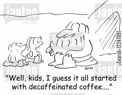decaf cartoon humor: 'Well, kids, I guess it all started with decaffeinated coffee....'