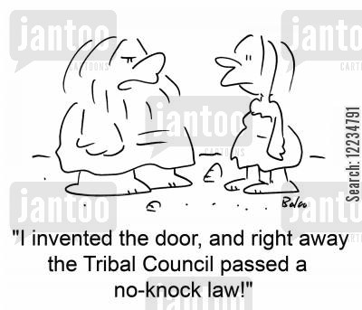 new law cartoon humor: 'I invented the door, and right away the Tribal Council passed a no-knock law!'