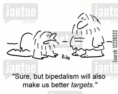 biped cartoon humor: 'Sure, but bipedalism will also make us better targets.'