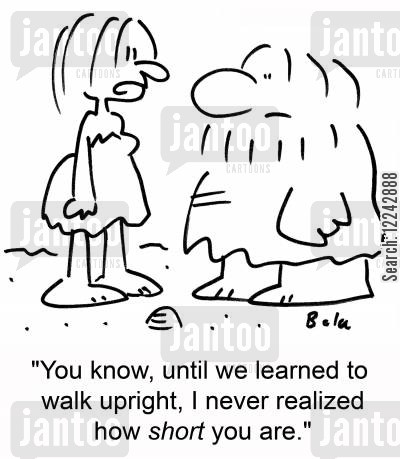 bipedal cartoon humor: 'You know, until we learned to walk upright, I never realized how short you are.'