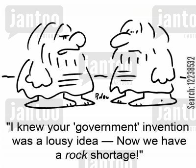 lousy cartoon humor: 'I knew your 'government' invention was a lousy idea -- Now we have a ROCK shortage!'