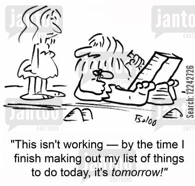 task list cartoon humor: 'This isn't working -- by the time I make out my list of things to do today, it's tomorrow!'