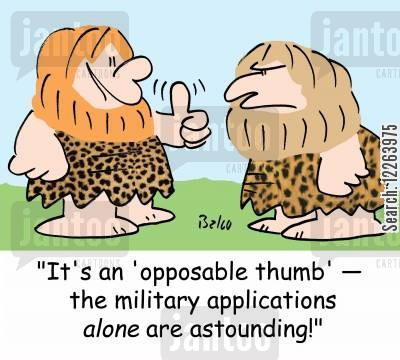 opposable thumbs cartoon humor: 'It's an 'opposable thumb' -- the military applications alone are astounding!'