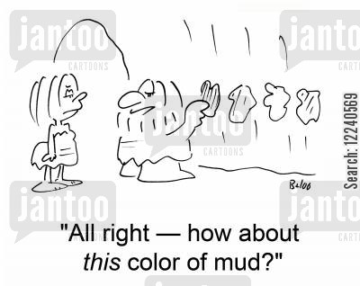 interior decorating cartoon humor: 'All right †how about this color of mud?'