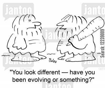 look different cartoon humor: 'You look different -- have you been evolving or something'