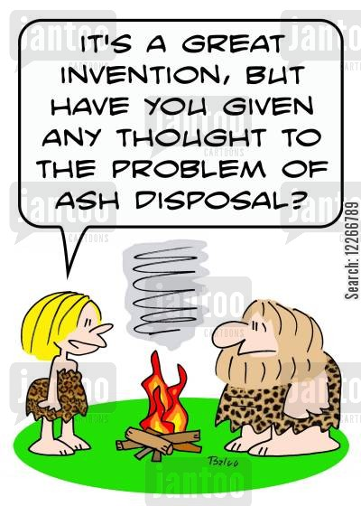 practical cartoon humor: 'It's a great invention, but have you given any thought to the problem of ash disposal?'