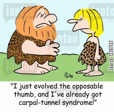 syndrome cartoon humor: 'I just evolved the opposable thumb, and I've already got carpal-tunnel syndrome!'