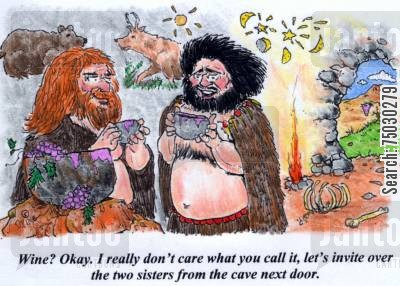 artifact cartoon humor: 'Wine? Okay. I really don't care what you call it; let's invite over the two sisters from the cave next door.'