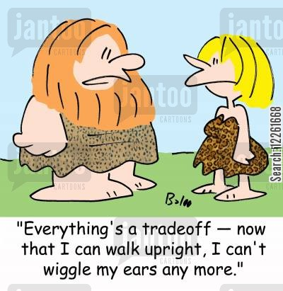trade offs cartoon humor: 'Everything's a tradeoff - now that I can walk upright, I can't wiggle my ears any more.'
