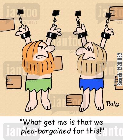 plea-bargained cartoon humor: 'What gets me is that we plea-bargained for all this!'