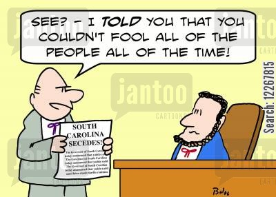 civil wars cartoon humor: SOUTH CAROLINA SECEDES, 'See - I TOLD you that you couldn't fool all of the people all of the time!'