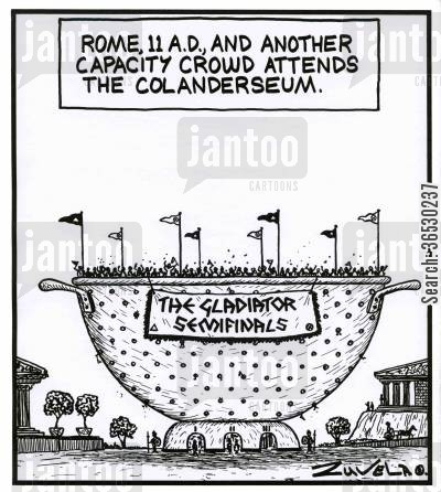drains cartoon humor: Rome,11A.D.,and another capacity crowd attends the Colanderseum.