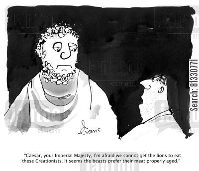 ancient rome cartoon humor: 'Caesar, your Imperial Majesty, I'm afraid we cannot get the lions to eat these Creationists. It seems the beasts prefer their meat properly aged.'