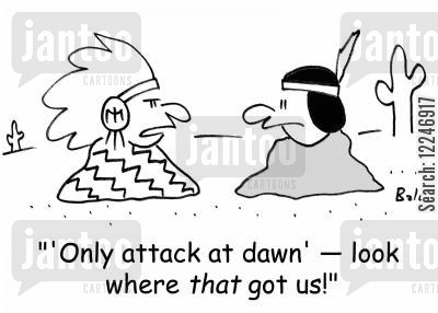 squaw cartoon humor: ''Only attack at dawn' -- look where that got us!'