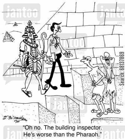 building inspectors cartoon humor: 'Oh no. The building inspector. He's worse than the Pharaoh.'