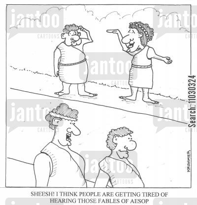 aesops fables cartoon humor: ' Sheesh! I think people are getting tired of hearing those fables of Aesop's