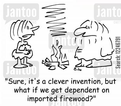 imports cartoon humor: 'Sure, it's a clever invention, but what if we get dependent on imported firewood?'