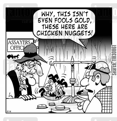 gold nuggets cartoon humor: Why, this isn't even fool's gold, these here are chicken nuggets!