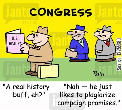 plagiarise cartoon humor: 'A real history buff, eh?', 'Nah -- he just likes to plagiarize campaign promises.'