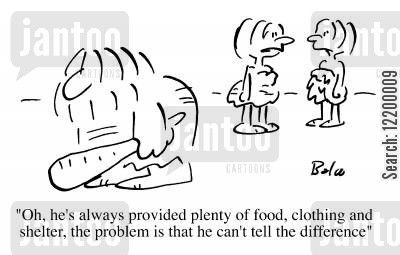 man the hunter cartoon humor: 'Oh, he's always provided plenty of food, clothing and shelter, the problem is that he can't tell the difference'