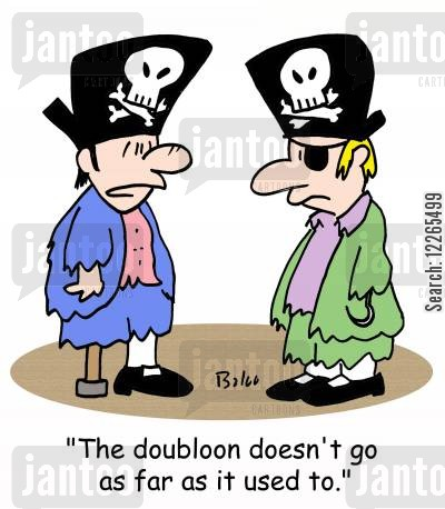 doubloons cartoon humor: 'The doubloon doesn't go as far as it used to.'