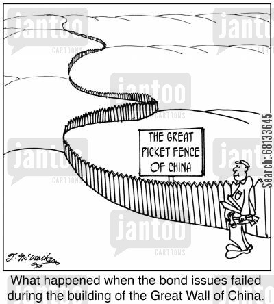 picket fences cartoon humor: What happened when the bond issues failed during the building of the Great Wall of China: The Great Picket Fence of China.