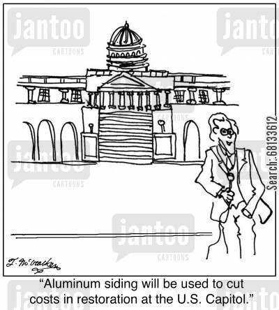 capitol building cartoon humor: 'Aluminum siding will be used to cut costs in restoration at the U.S. Capitol.'