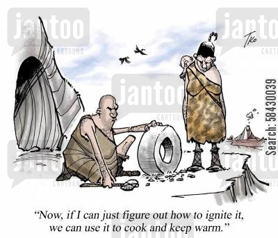 invent the wheel cartoon humor: If I can just figure out how to ignite it, we can use it to cook and keep warm.