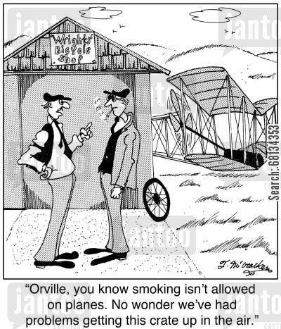 american historians cartoon humor: 'Orville, you know smoking isn't allowed on planes. No wonder we've had problems getting this crate up in the air.'