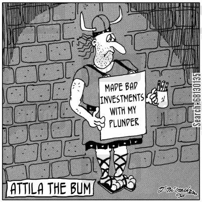 retirement bond cartoon humor: Attila The Bum.'  Attila the Hun Made Bad Investments with his plunder.