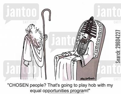 damaging cartoon humor: 'CHOSEN people? That's going to play hob with my equal opportunities program!'