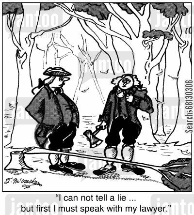 famous quotation cartoon humor: 'I can not tell a lie ... but first I must speak with my lawyer.'