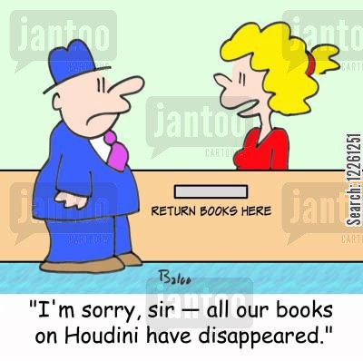 borrowing books cartoon humor: RETURN BOOKS HERE, 'I'm sorry, sir -- all our books on Houdini have disappeared.'