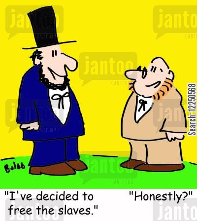 abraham cartoon humor: 'I've decided to free the slaves,' 'Honestly'
