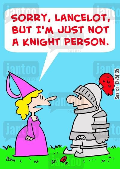 sorry cartoon humor: 'Sorry, Lancelot, but I'm just not a knight person.'