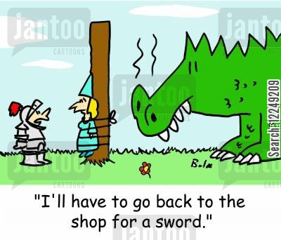 distress cartoon humor: 'I'll have to go back to the shop for a sword.'