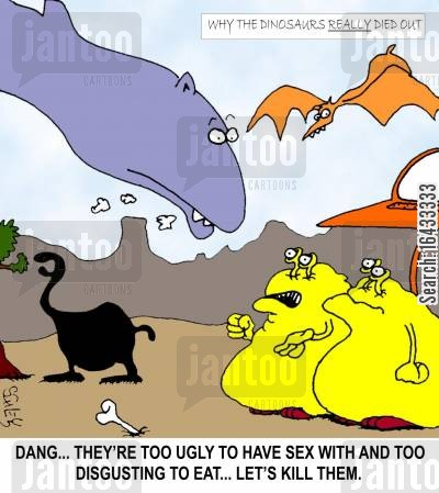 died out cartoon humor: Why the Dinosaurs really died out: 'Dang...They're too ugly to have sex with and too disgusting to eat... Let's kill them.'