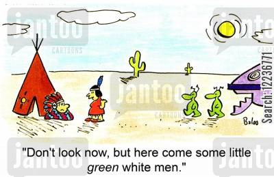 little green men cartoon humor: 'Don't look now, but here come some little GREEN white men.'
