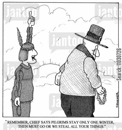 puritan cartoon humor: 'Remember, Chief says Pilgrims stay only one winter, then must go or we steal all your things.'
