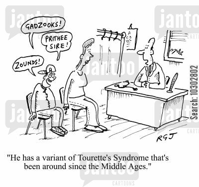syndrome cartoon humor: 'He has a variant of Tourette's Syndrome that's been around since the Middle Ages.'