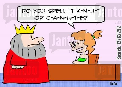 cnut cartoon humor: 'Do you spell it K-N-U-T or C-A-N-U-T-E?'