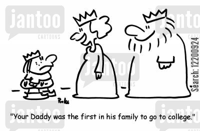 royal courts cartoon humor: 'Your Daddy was the first in his family to go to college.'