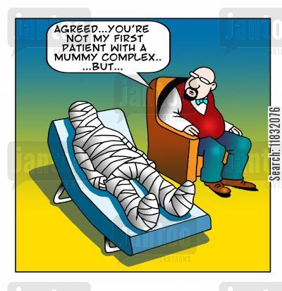 mummy complex cartoon humor: Agreed, your not my first patient with a mummy complex, but...