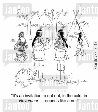 red indians cartoon humor: 'It's an invitation to eat out, in the cold, in November... Sounds like a nut!'