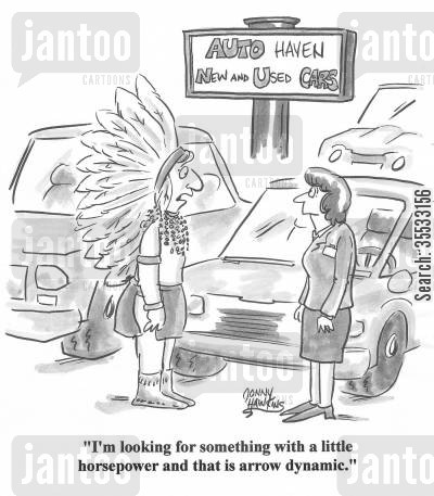 automobile sales cartoon humor: Indian to car sales lady: 'I'm looking for something with a little horsepower and that is arrow dynamic.'